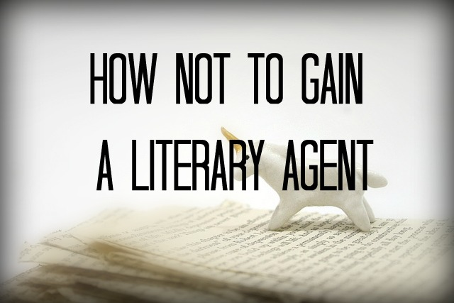 How not to gain a literary agent