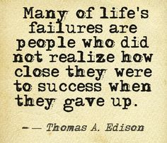 many-of-lifes-failuers-are-people-who-did-not-realize-how-close-they-were