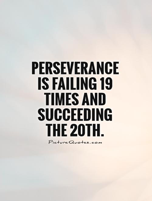 perseverance-is-failing-19-times-and-succeeding-the-20th-quote-1